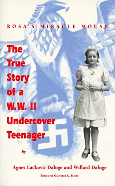 Rosa's Miracle Mouse: The True Story of A W. W. II Undercover Teenager