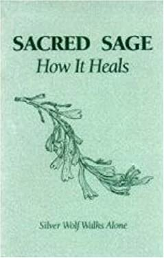 Sacred Sage: How It Heals 9780964022904