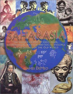 Saharasia: The 4000 Bce Origins of Child-Abuse, Sex-Repression, Warfare and Social Violence, in the Deserts of the Old World 9780962185564