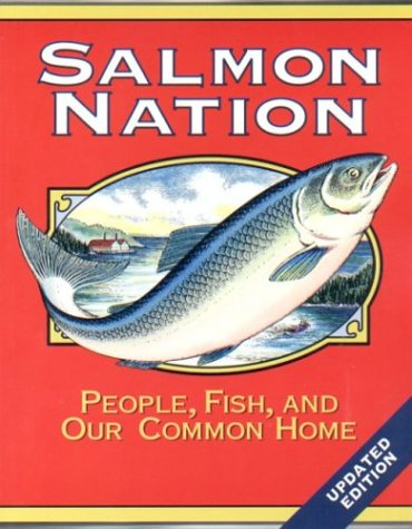 Salmon Nation: People, Fish, and Our Common Home 9780967636412