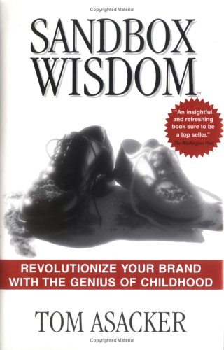 Sandbox Wisdom: Revolutionize Your Brand with the Genius of Childhood 9780967752808