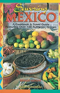 Savoring Mexico: A Cookbook & Travel Guide to the Recipes & Regions of Mexico 9780962823695
