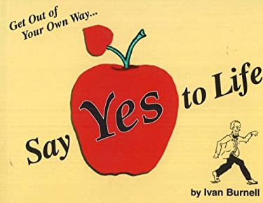 Say Yes to Life: A Practical and Spiritual Guide Book for Living 9780962580628