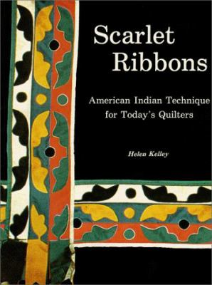 Scarlet Ribbons: American Indian Technique for Today's Quilters 9780967149400