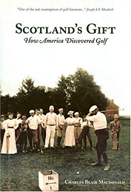 Scotland's Gift: How America Discovered Golf 9780966184761