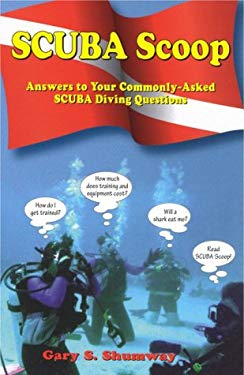 Scuba Scoop: Answers to Your Commonly-Asked Scuba Diving Questions 9780962941054