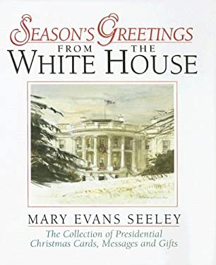 Season's Greetings from the White House: The Collection of Presidential Christmas Cards, Messages and Gifts 9780965768450
