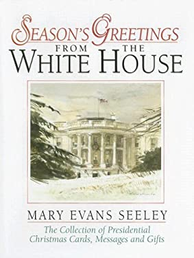 Season's Greetings from the White House: The Collection of Presidential Christmas Cards, Messages and Gifts 9780965768474