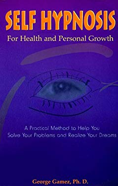 Self-Hypnosis for Health and Personal Growth: A Practical Method to Help You Solve Your Problems and Realize Your Dreams 9780965059046