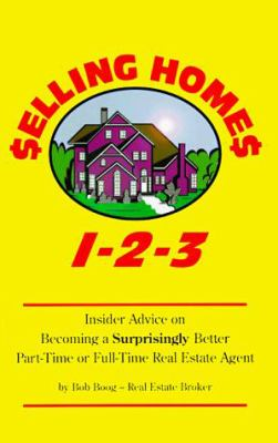 Selling Homes 1-2-3: Insider Advice on Becoming a Surprisingly Better Part-Time or Full-Time Real Estate Agent 9780966613018