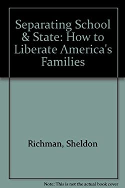 Separating School and State: How to Liberate America's Families 9780964044715