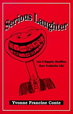 Serious Laughter: A Guide Book to a Happier, Healthier, More Productive Life 9780966533606