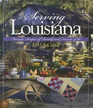 Serving Louisiana: Favorite Recipes of Family and Friends of the LSU AgCenter 9780964913202