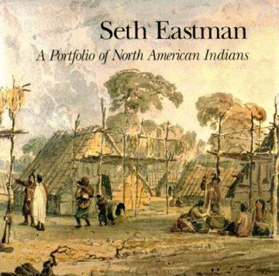 Seth Eastman: A Portfolio of North American Indians 9780963933843