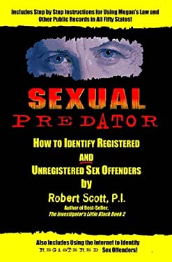 Sexual Predator: How to Identify Registered and Unregistered Sex Offenders 9780965236935