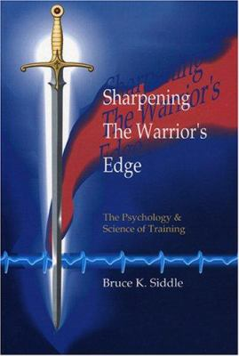 Sharpening the Warriors Edge: The Psychology & Science of Training 9780964920507