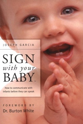 Sign with Your Baby: How to Communicate with Infants Before They Can Speak 9780966836776