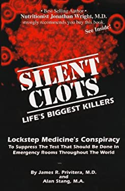 Silent Clots: Life's Biggest Killers, Lockstep Medicine's Conspiracy to Suppress the Test That Should Be Done in Emergency Rooms Thr 9780965631303
