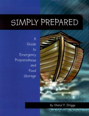 Simply Prepared: A Guide to Emergency Preparedness and Food Storage 9780965890915
