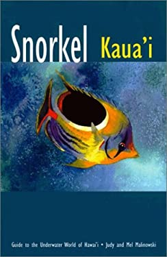 Snorkel Kauai: Guide to the Underwater World of Hawaii 9780964668041