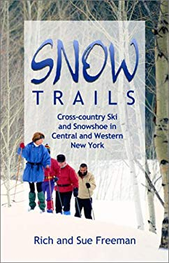 Snow Trails: Cross-Country Ski and Snowshoe in Central and Western New York 9780965697453