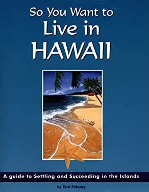 So You Want to Live in Hawaii : A Guide to Settling and Succeeding in the Islands
