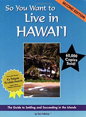 So You Want to Live in Hawaii: The Guide to Settling and Succeeding in the Islands (Second Edition)