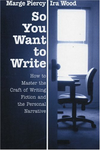 So You Want to Write: How to Master the Craft of Fiction and the Personal Narrative 9780967952024
