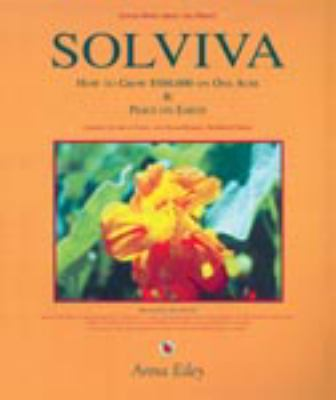 Solviva: How to Grow $500,000 on One Acre and Peace on Earth: Learning the Art of Living with Solar-Dynamic, Bio-Benign Design 9780966234909