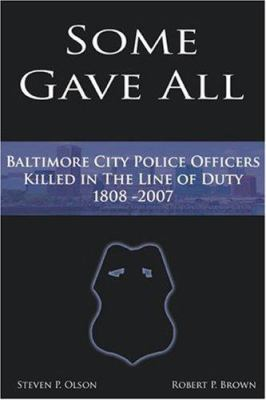 Some Gave All: A History of Baltimore Police Officers Killed in the Line of Duty, 1808-2007 9780963515957