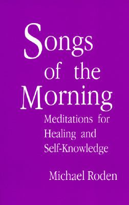 Songs of the Morning: Meditations for Healing and Self-Knowledge 9780965299619