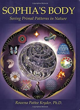 Sophia's Body: Seeing Primal Patterns in Nature 9780962471674