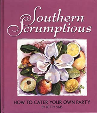 Southern Scrumptious: How to Cater Your Own Party 9780965905305