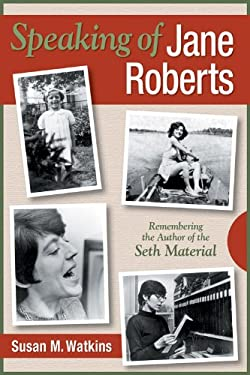 Speaking of Jane Roberts: Remembering the Author of the Seth Material 9780966132779