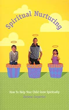 Spiritual Nurturing: How to Help Your Child Grow Spiritually 9780967127408