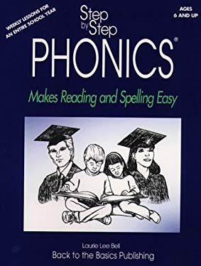 Step by Step Phonics: Makes Reading and Spelling Easy; A Comprehensive Literacy Program for All Beginning Readers 9780964327481