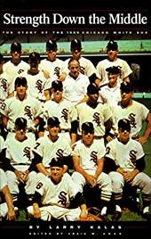 Strength Down the Middle: The Story of the 1959 Chicago White Sox 4311632