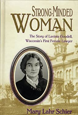Strong-Minded Woman: The Story of Lavinia Goodell, Wisconsin's First Female Lawyer 9780967178738
