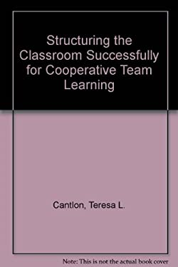 Structuring Your Classroom Successfully for Cooperative Team Learning