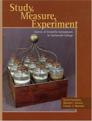Study, Measure, Experiment: Stories of Scientific Instruments at Dartmouth College David Pantalony, Richard L. Kremer and Francis J. Manasek