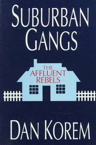 Suburban Gangs: The Affluent Rebels 9780963910318