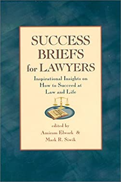 Success Briefs for Lawyers: Inspirational Insights on How to Succeed at Law and Life 9780964472723