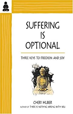 Suffering Is Optional: Three Keys to Freedom and Joy 9780963625588