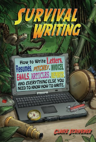 Survival Writing (How to Write Letters, Resumes, Pitches, Invoices, Emails, Articles, Reports and Everything Else You Need to Know How to Write) 9780967507323
