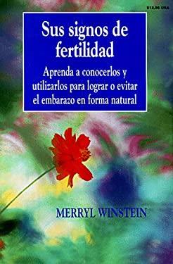 Sus Signos de Fertilidad: Apprenda A Conocerlos y Utilizarlos Para Lograr O Evitar el Embarazo en Forma Natural = Your Fertility Signals 9780961940157