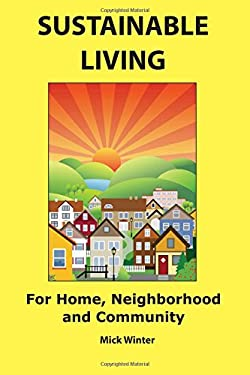 Sustainable Living: For Home, Neighborhood and Community 9780965900058