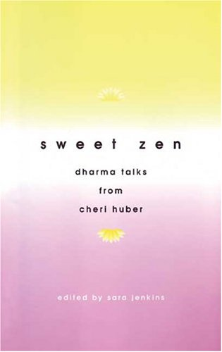 Sweet Zen: Dharma Talks from Cheri Huber 9780963078445