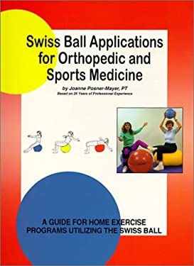 Swiss Ball Applications for Orthopedic and Sports Medicine: A Guide for Home Excercise Programs Utilizing the Swiss Ball 9780964534148