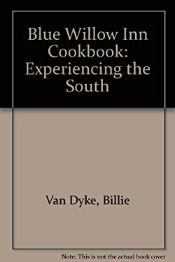 THE BLUE WILLOW INN COOKBOOK: EXPERIENCING THE SOUTH 9780964786783