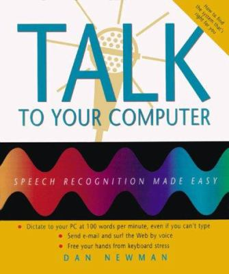 Talk to Your Computer: Speech Recognition Made Easy 9780967038933